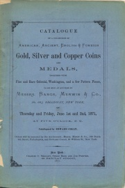 CATALOGUE OF A COLLECTION OF AMERICAN, ANCIENT, ENGLISH & FOREIGN GOLD, SILVER AND COPPER COINS AND MEDALS, TOGETHER WITH FINE AND RARE COLONIAL, WASHINGTON, A FEW PATTERN PIECES.